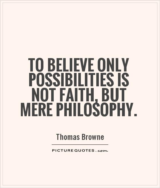 To believe only possibilities is not faith, but mere philosophy Picture Quote #1