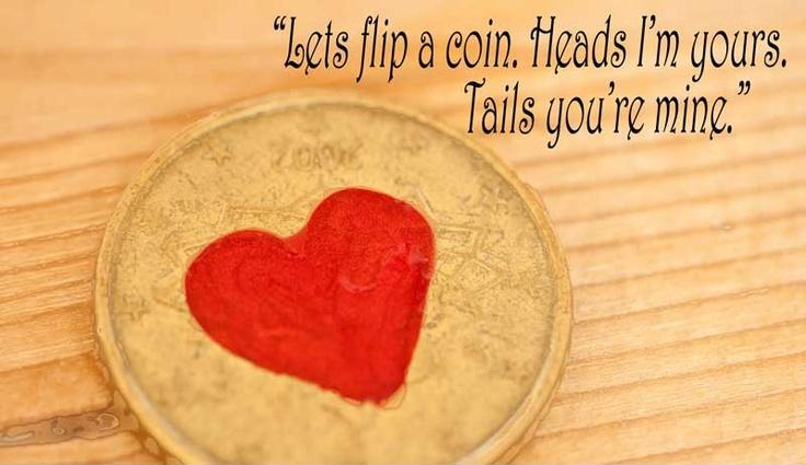 Lets flip a coin, heads i'm yours, tails your're mine Picture Quote #1
