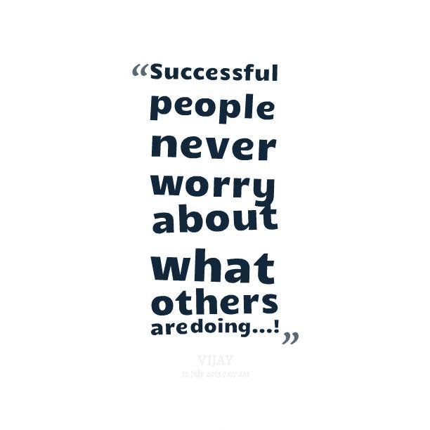 Successful people never worry about what others are doing Picture Quote #1