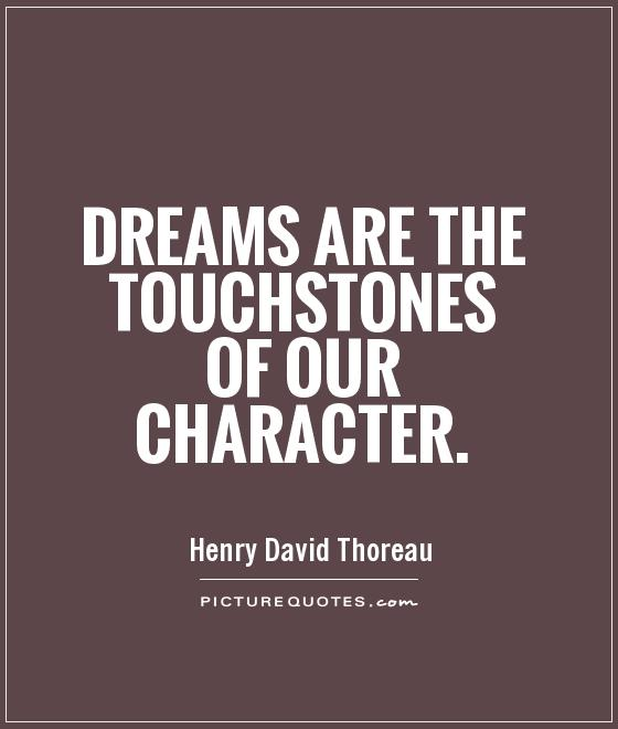 Dreams are the touchstones of our character Picture Quote #1