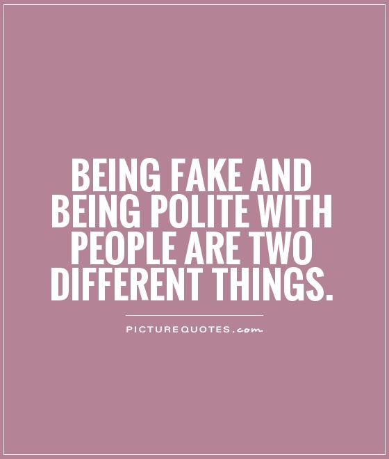 Being fake and being polite with people are two different things Picture Quote #1