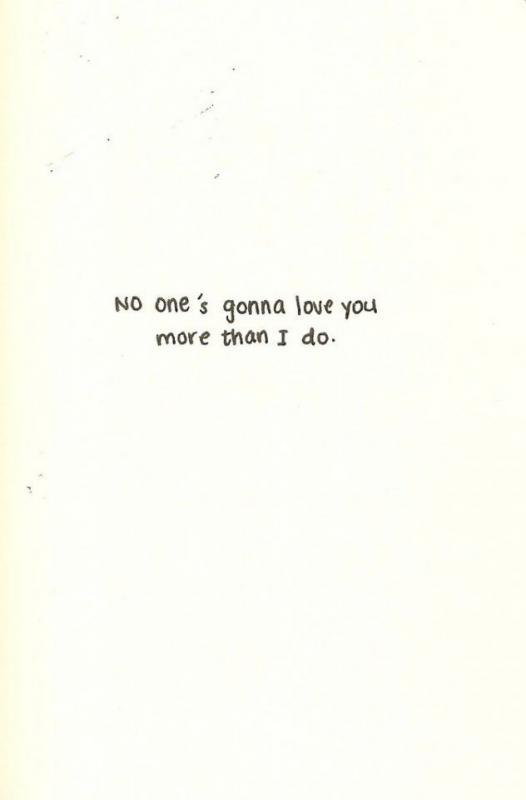 No one's gonna love you more than I do Picture Quote #1