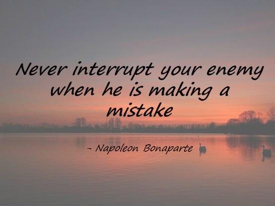 Never interrupt your enemy when he is making a mistake Picture Quote #1