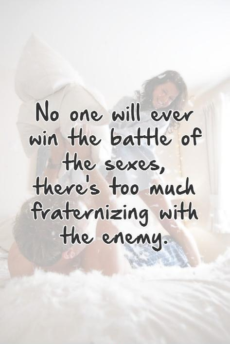 No one will ever win the battle of the sexes, there's too much fraternizing with the enemy Picture Quote #1