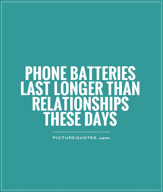 Phone batteries last longer than relationships these days Picture Quote #1