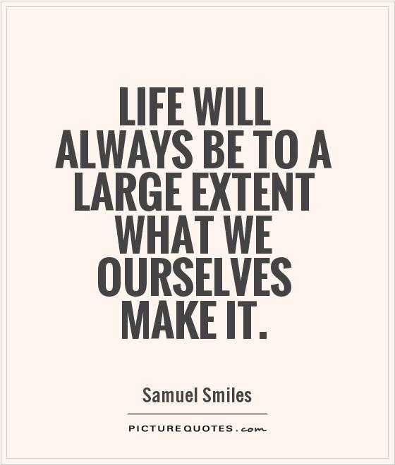Life will always be to a large extent what we ourselves make it Picture Quote #1