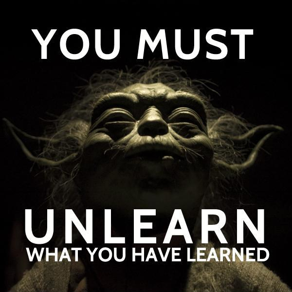 You must unlearn what you have learned Picture Quote #1