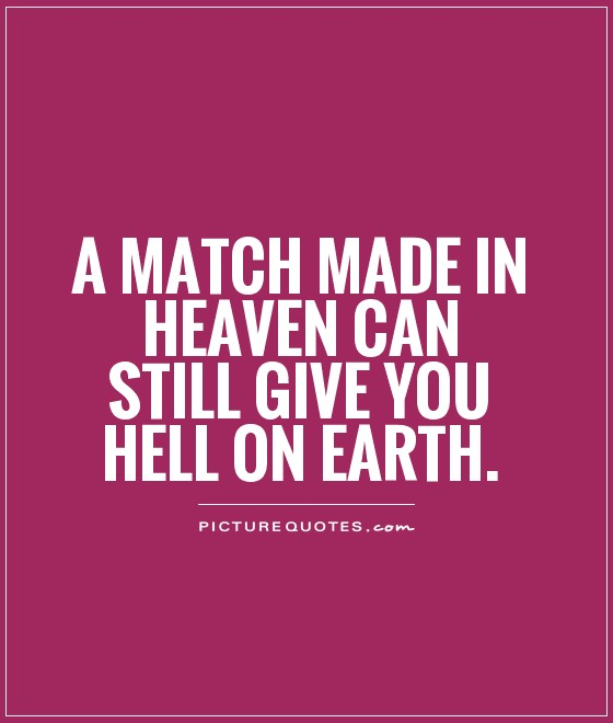 A match made in heaven can still give you hell on earth Picture Quote #1