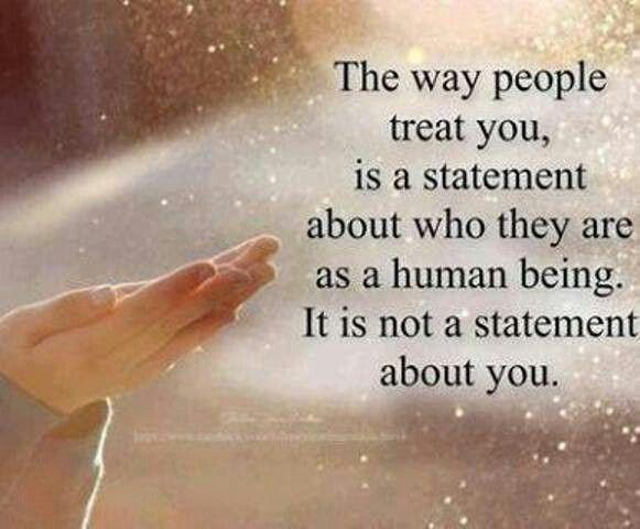The way people treat you is a statement about who they are as a human being. It is not a statement about you Picture Quote #1
