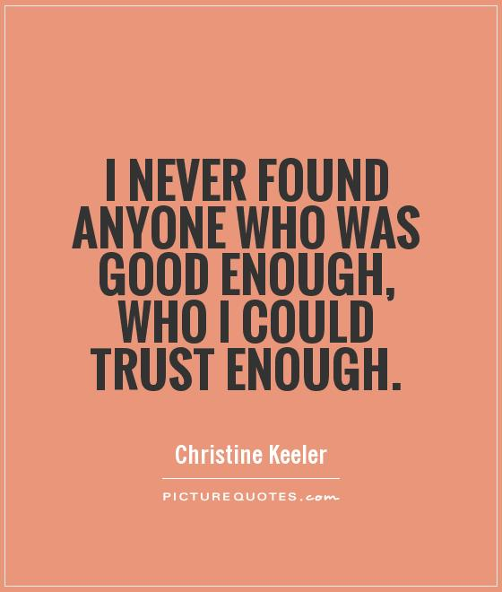 I never found anyone who was good enough, who I could trust enough Picture Quote #1