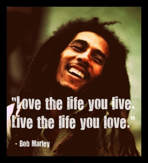 Love the life you live, live the life you love Picture Quote #1