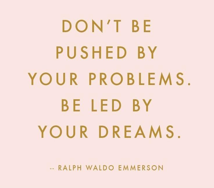 Don't be pushed by your problems, be led by your dreams Picture Quote #1