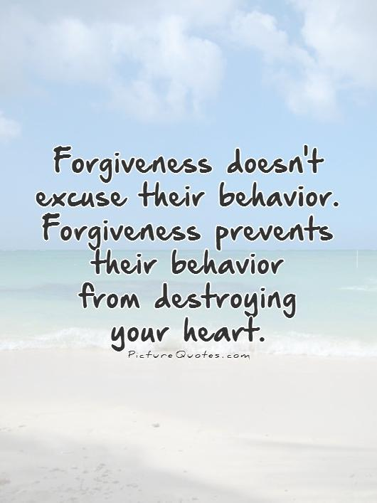 Forgiveness doesn't excuse their behavior. Forgiveness prevents their behavior from destroying your heart Picture Quote #1