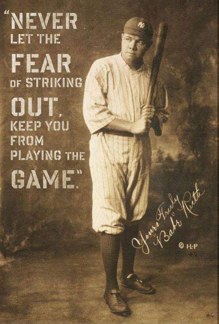 Never let the fear of striking out keep you from playing the game Picture Quote #1
