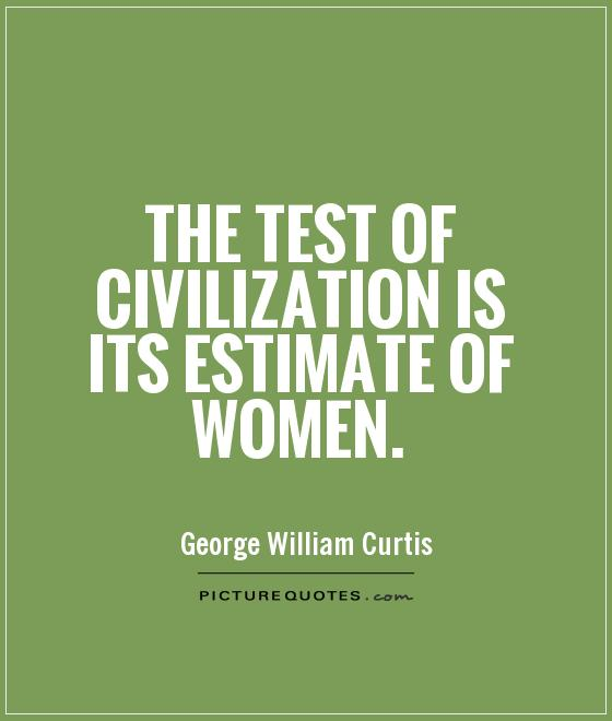 The test of civilization is its estimate of women Picture Quote #1