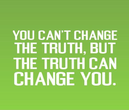 You can't change the truth, but the truth can change you Picture Quote #1