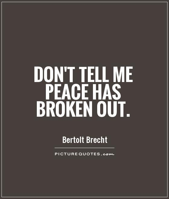 Don't tell me peace has broken out Picture Quote #1