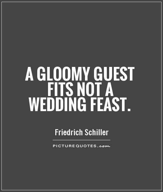 A gloomy guest fits not a wedding feast Picture Quote #1