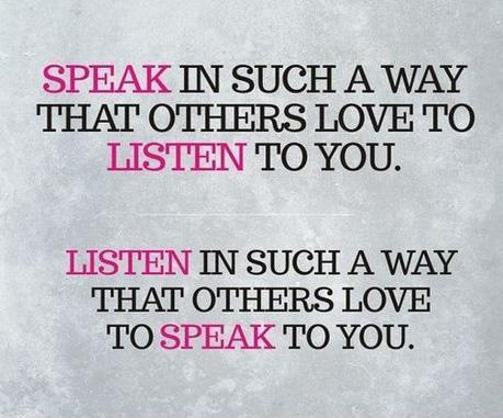 Speak to others in such a way that others love to listen to you. Listen in such a way that others love to speak to you Picture Quote #1