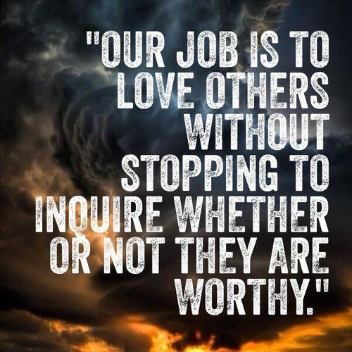 Our job is to love others without stopping to inquire whether or not they are worthy Picture Quote #1