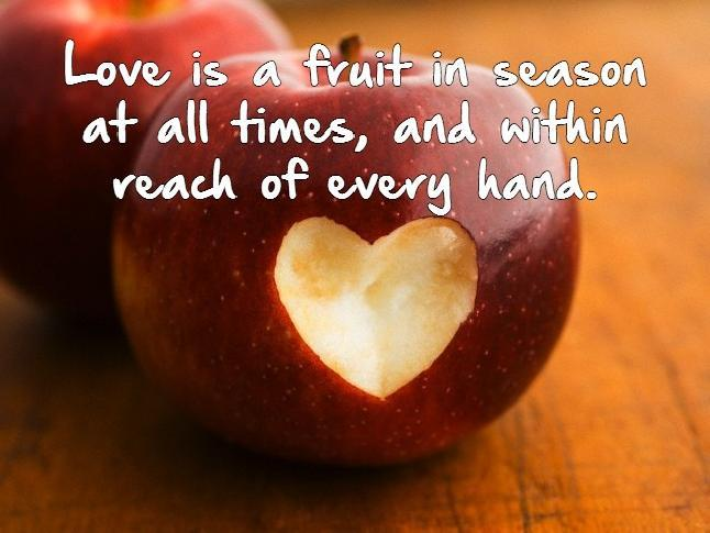 Love is a fruit in season at all times, and within reach of every hand Picture Quote #1