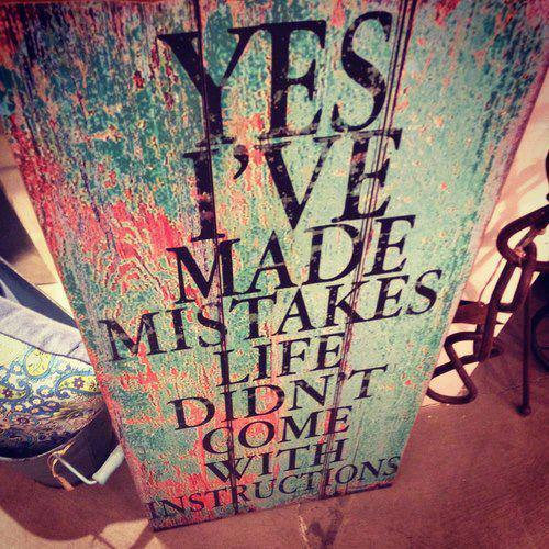 Yes, I've made many mistakes. Life doesn't come with instructions Picture Quote #1