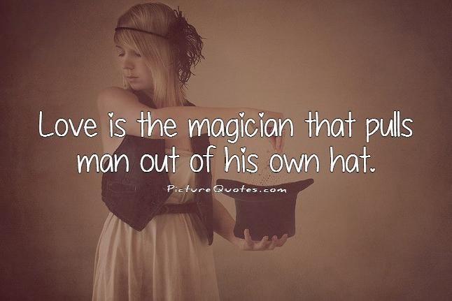 Love is the magician that pulls man out of his own hat Picture Quote #1