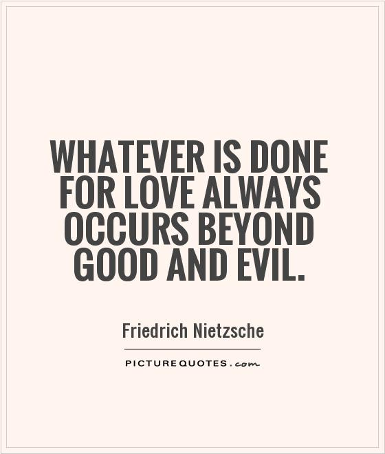 Whatever is done for love always occurs beyond good and evil Picture Quote #1