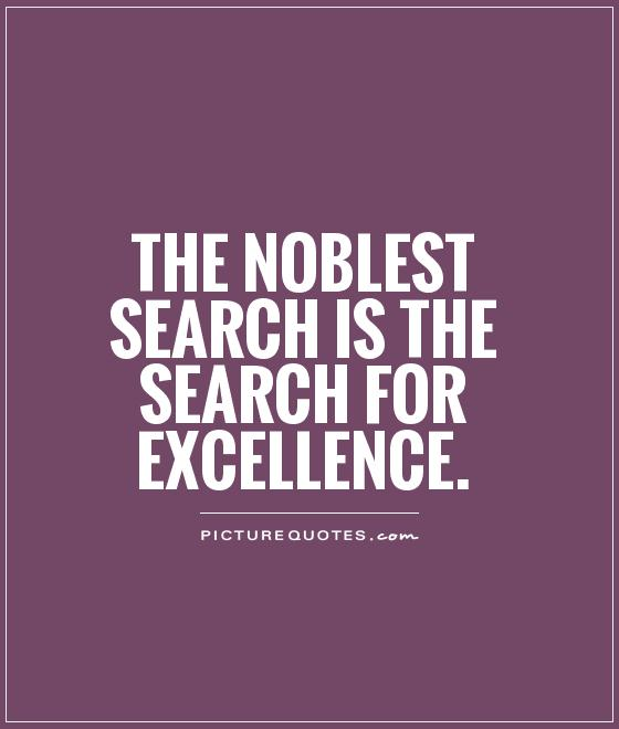 The Noblest Search Is The Search For Excellence Picture Quotes Gorgeous Excellence Quotes