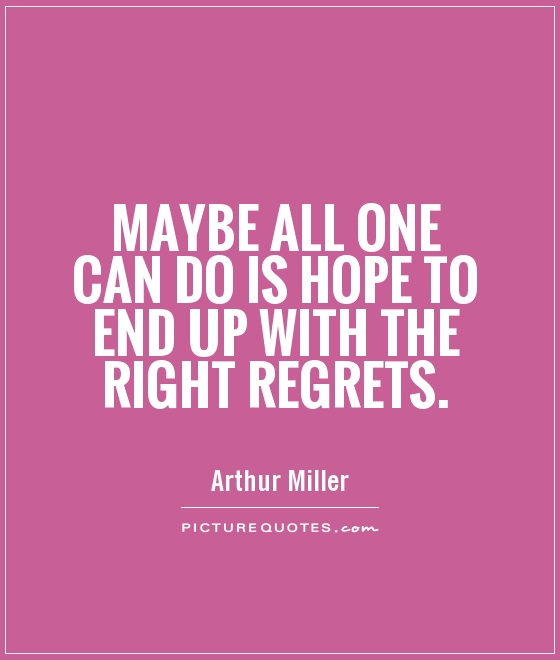Maybe all one can do is hope to end up with the right regrets Picture Quote #1