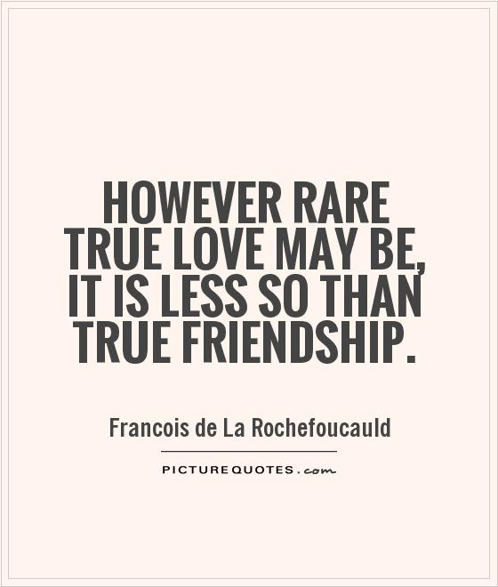 However rare true love may be, it is less so than true friendship Picture Quote #1