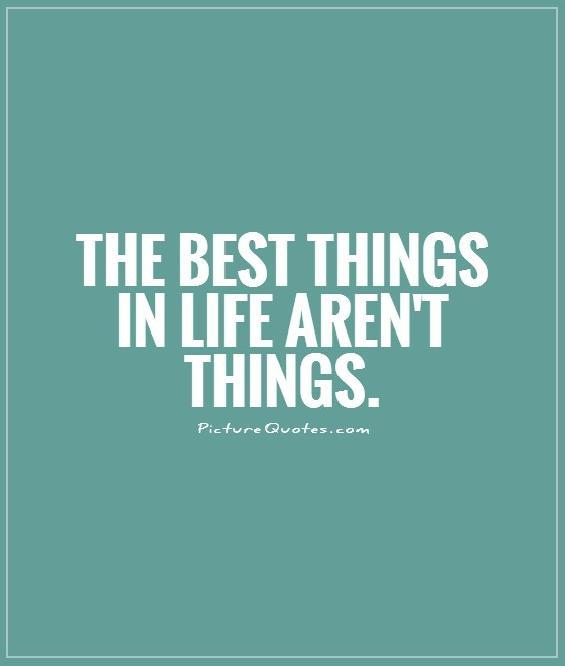 The best things in life aren't things Picture Quote #1