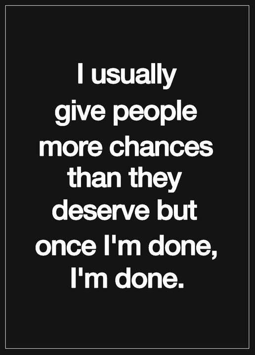 I usually give people more chances than they deserve but once i'm done i'm done Picture Quote #1