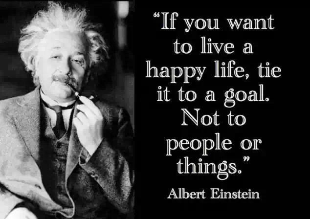 If you want to live a happy life, tie it to a goal. Not to people or things Picture Quote #1