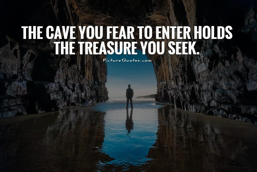 The cave you fear to enter holds the treasure you seek Picture Quote #1