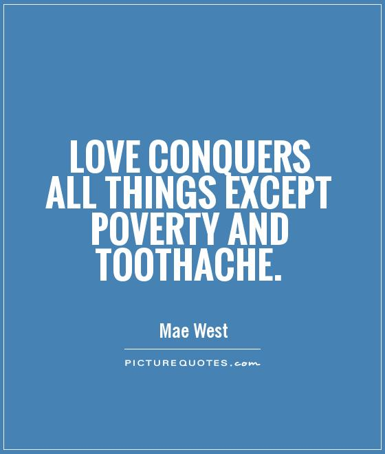 Love conquers all things except poverty and toothache Picture Quote #1
