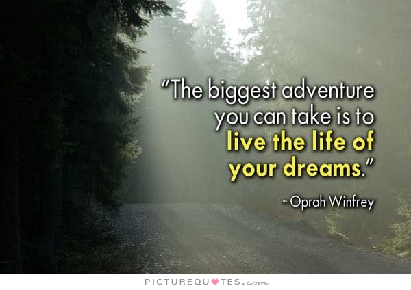 The biggest adventure you can take is to live the life of your dreams Picture Quote #4