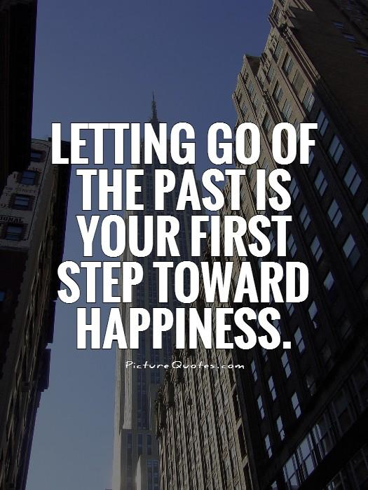 Letting go of the past is your first step toward happiness Picture Quote #1