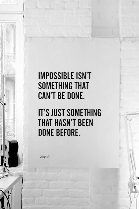 Impossible isn't something that can't be done. It's just something that hasn't been done before Picture Quote #1