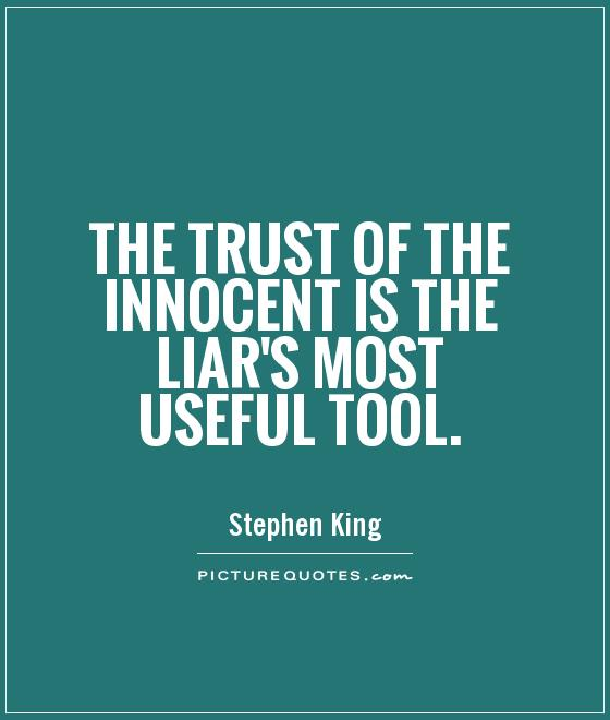 The trust of the innocent is the liar's most useful tool Picture Quote #1