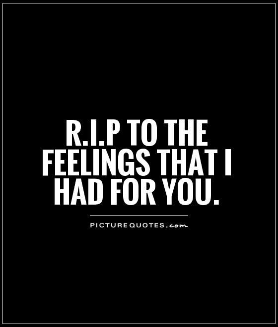 R.I.P to the feelings that I had for you Picture Quote #1