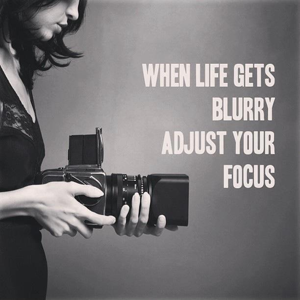 When life gets blurry adjust your focus Picture Quote #1