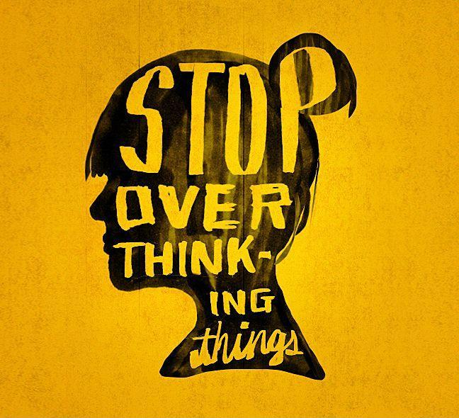 Stop over thinking things Picture Quote #1