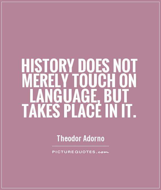 History does not merely touch on language, but takes place in it Picture Quote #1