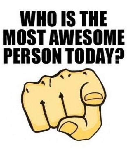 Who is the most awesome person today? Picture Quote #1