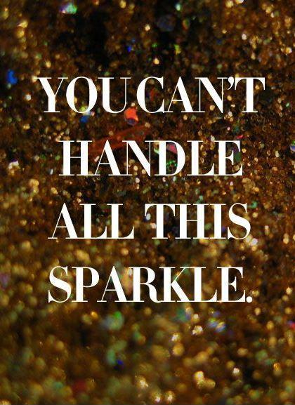 You can't handle all this sparkle Picture Quote #1