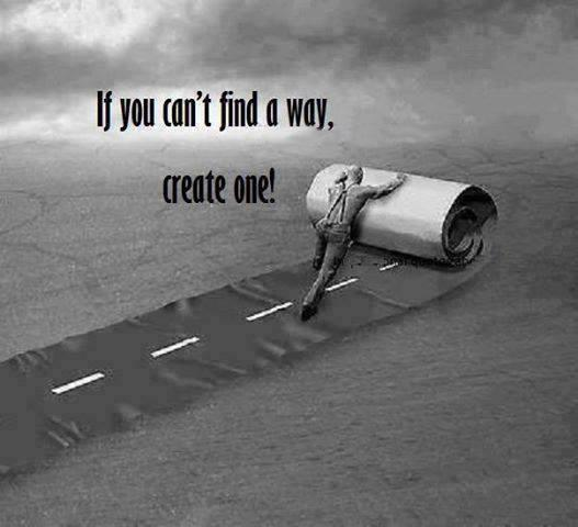 If you can't find a way create one Picture Quote #1