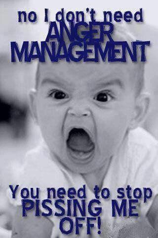 No I don't need anger management. You need to stop pissing me off Picture Quote #1