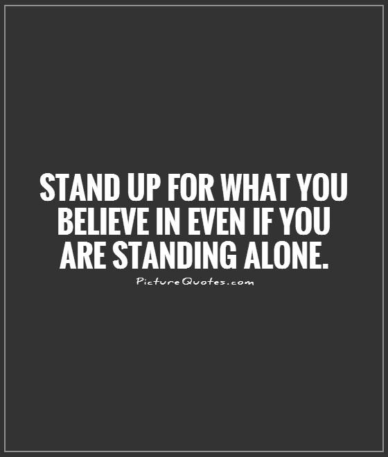 Stand up for what you believe in even if you are standing alone Picture Quote #1