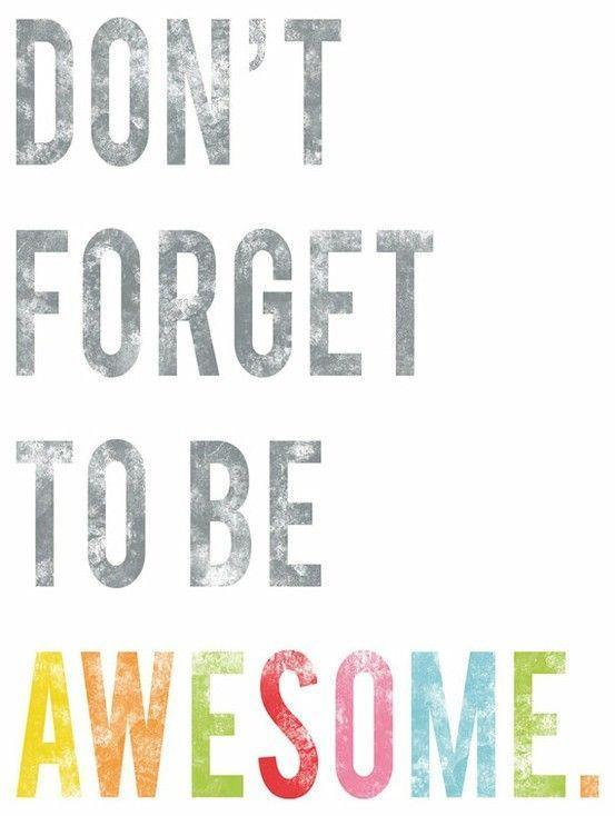 Don't forget to be awesome Picture Quote #1